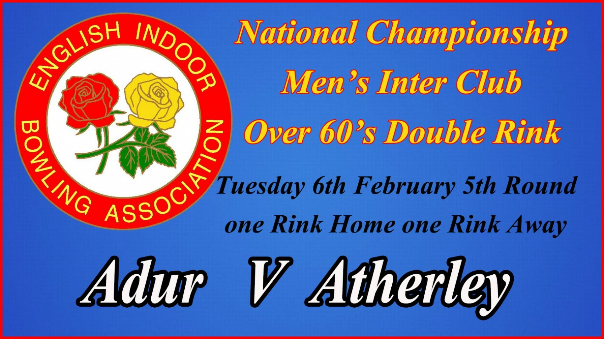 National Championship - Men's Over 60's Double Rink - Last 16 - Adur V Atherley (6.2.18)